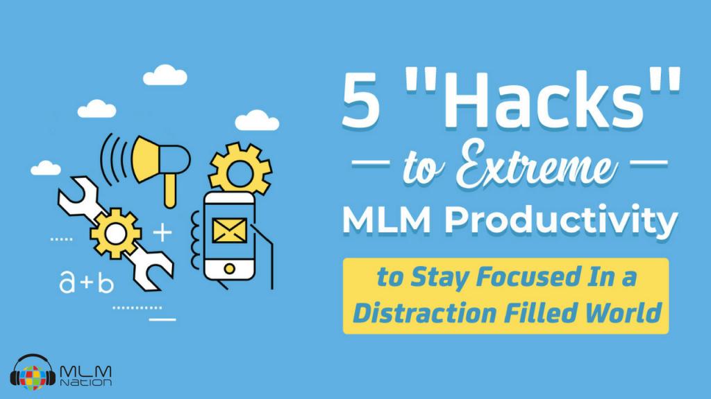 5 Hacks to Extreme MLM Productivity