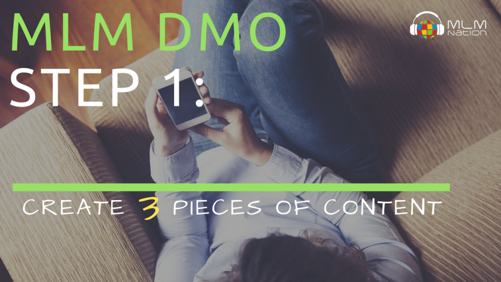 MLM DMO (Daily Method of Operation) Step 1: Create 3 Pieces of Content
