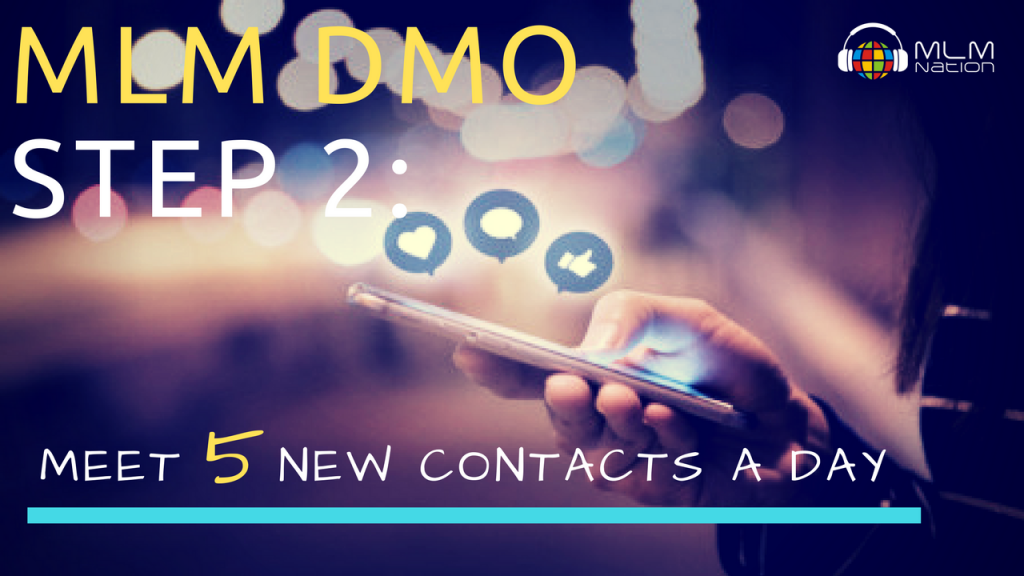 MLM DMO (Daily Method of Operation) Step 2: Meet 5 New Contacts A Day