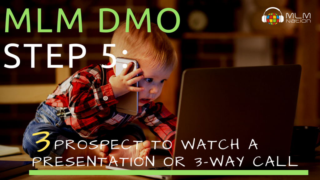 MLM DMO (Daily Method of Operation) Step 5: Have 3 Prospects Watch a Presentation Daily or 3 Way Call